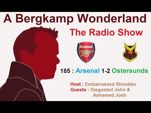 The #ABWRadioShow : 185 - Arsenal 1-2 Ostersunds FK