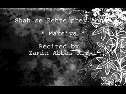 Shah se Kehtey they Abbas ro ro (MARSIYA)  by Zamin Abbas Rizvi