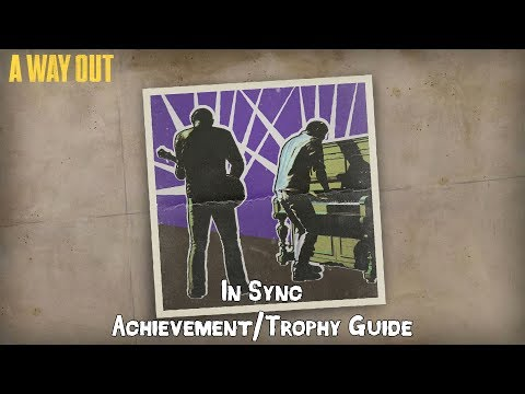 A WAY OUT - In Sync Achievement/Trophy Guide