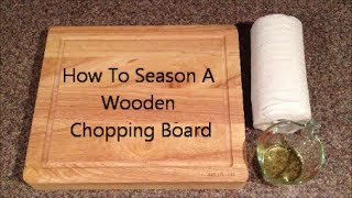 How To Season A Wooden Chopping Board