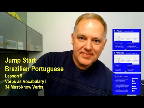 Jump Start Brazilian Portuguese – Lesson 9 – Forms, Meanings, and Uses of 34 Must-know Verbs