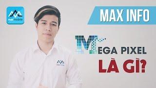 Maxinfo #1 - Megapixel là gì? Số