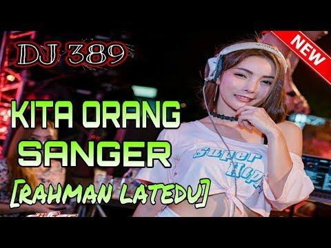 DJ KITA ORANG SANGER [RAHMAN LATEDU] Fvnky Night Style FULL 2K18