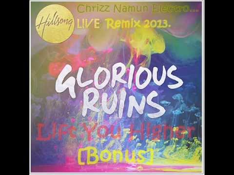 Hillsong United Glorious Ruins - Lift You Higher [Bonus] (Chrizz Namun Electro Remix 2013.)