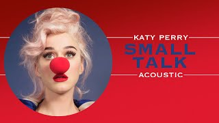 Katy Perry - Small Talk (Acoustic)