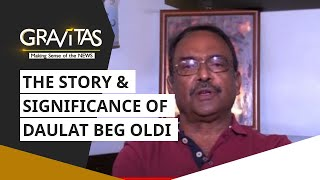 Gravitas: The story & significance of Daulat Beg Oldi