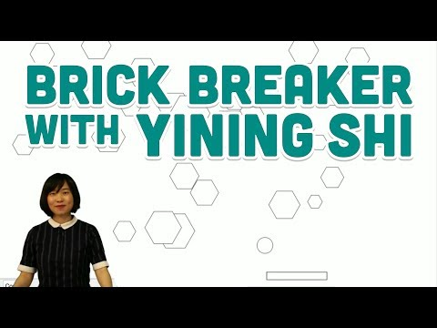 Guest Tutorial #5: Brick Breaker With Yining Shi