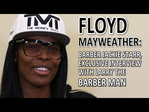 Floyd Mayweather: Barber Jackie Starr, Exclusive Interview With Larry The Barber Man