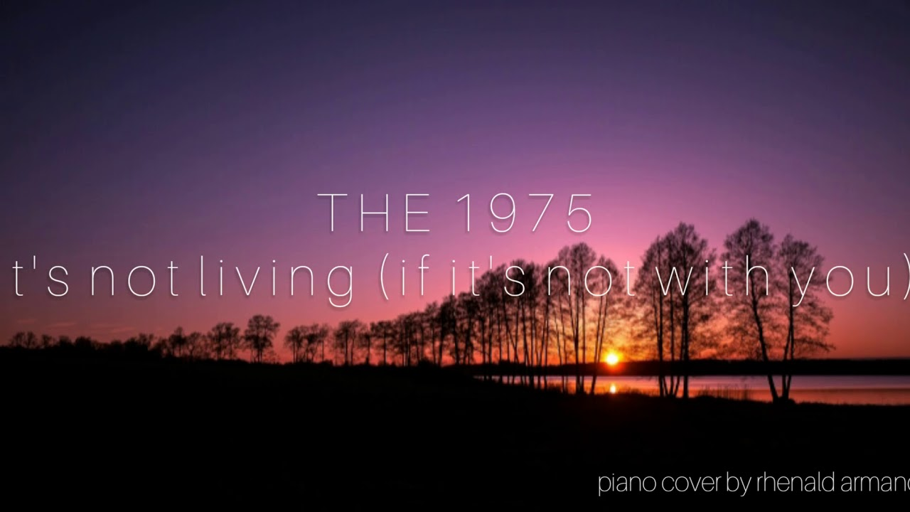 THE 1975: IT'S NOT LIVING (IF IT'S NOT WITH YOU) PIANO COVER - RHENALD ARMAND AUDIO #ITSNOTLIVING