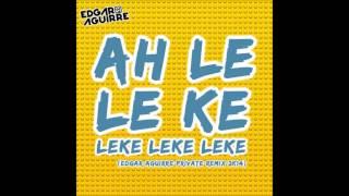 Edgar Aguirre ft Mc Federao e Os Leleques   Ah le le ke Private Remix 2k14