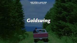 Mac Ayres & Jack Dine - Something (feat. Psalm)