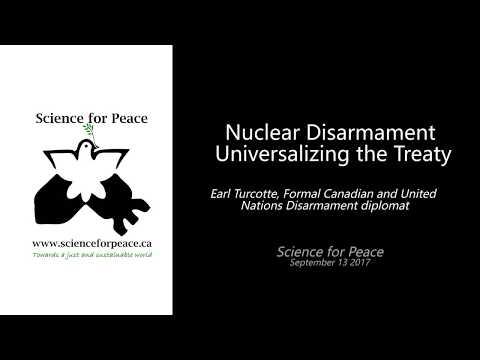Nuclear Disarmament: Universalizing the Treaty - Earl Turcotte