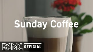 Sunday Coffee: Coffee Time with Smooth Jazz Music  Coffee Shop Music Ambience on Background