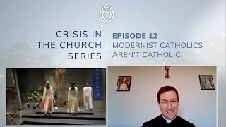 Crisis Series #12 with Fr. Robinson: Modernist Catholics aren't Catholic