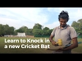 Learn to Knock In a New Cricket Bat | Cricket
