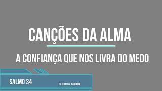 CANÇÕES DA ALMA - A CONFIANÇA QUE NOS LIVRA DO MEDO