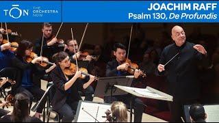"Joachim Raff: Psalm 130: ""De Profundis"" | The Orchestra Now"