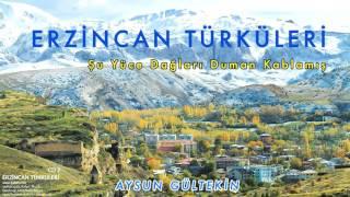 Aysun Gültekin - Şu Yüce Dağları Duman Kablamış [ Erzincan Türküleri © 2010 Kalan Müzik ]