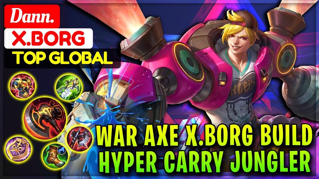 War Axe X.borg Build Hyper Carry Jungler [ Top Global X.Borg ] Dann. - Mobile Legends