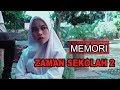 Lagu MEMORI ZAMAN SEKOLAH (Episod 2)