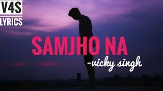 Samjho Na | Vicky Singh | Aap Kaa Surroor | Himesh Reshammiya | Cover | Lyrical Video | v4s lyrics