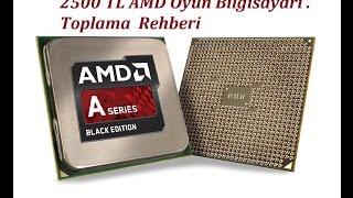 2500 TL AMD Oyun Bilgisayarı Toplama Rehberi