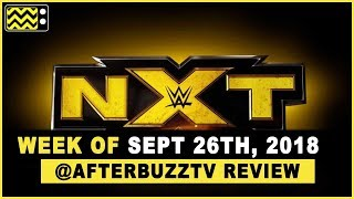 WWE's NXT for September 26th, 2018 Review & After Show