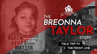 The Breonna Taylor Story - Field Trip To The Front Lines #CannonsClass