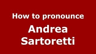 How to pronounce Andrea Sartoretti (Italian/Italy)  - PronounceNames.com