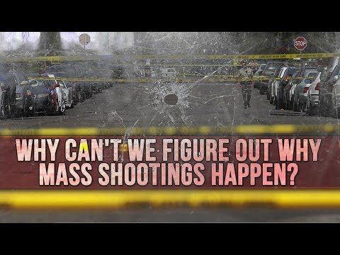 Why can't we figure out why mass shootings happen?