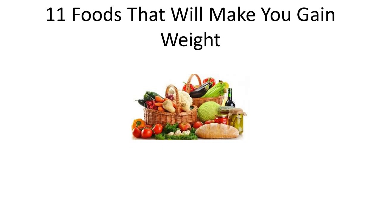 11 Foods That Will Make You Gain Weight | How To Gain Weight | Gain Weight  Naturally