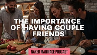 The Importance of Having Couple Friends | Dave and Ashley Willis