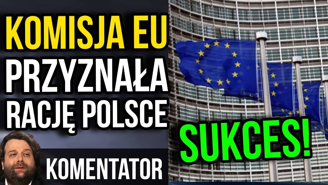 Sukces Polski – Komisja Europejska Przyznała Rację Polsce – Komentator