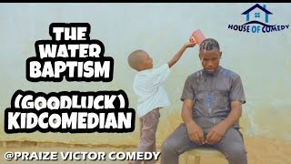 THE WATER BAPTISM - GOODLUCK (PRAIZE VICTOR COMEDY)