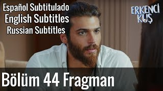 Erkenci Kuş 44. Bölüm Fragman ( English, Espanol & Russian Subtitles )