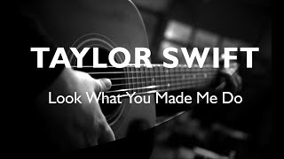 TAYLOR SWIFT - Look What You Made Me Do ( ACOUSTIC KARAOKE / LYRICS / COVER / INSTRUMENTAL )