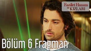 Fazilet Hanım ve Kızları 6. Bölüm Fragman