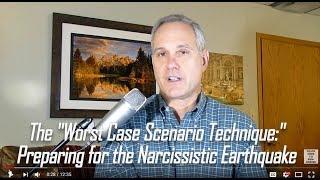 Worst Case Scenario Technique: Preparing for the Narcissistic Earthquake. Expert