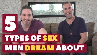 5 Types of Sex Men Dream About  | Relationship Advice for Women by Mat Boggs