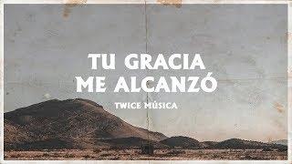 Twice Música - Tu Gracia Me Alcanzó    Con