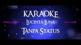 KARAOKE (INSTRUMEN) LUCINTA LUNA - TANPA STATUS (VERSI SLOW PIANO UNTUK CEWE)