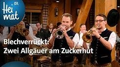 Blechverrückt: Zwei Allgäuer am Zuckerhut | Wirtshausmusikanten | BR Heimat - Die beste Volksmusik