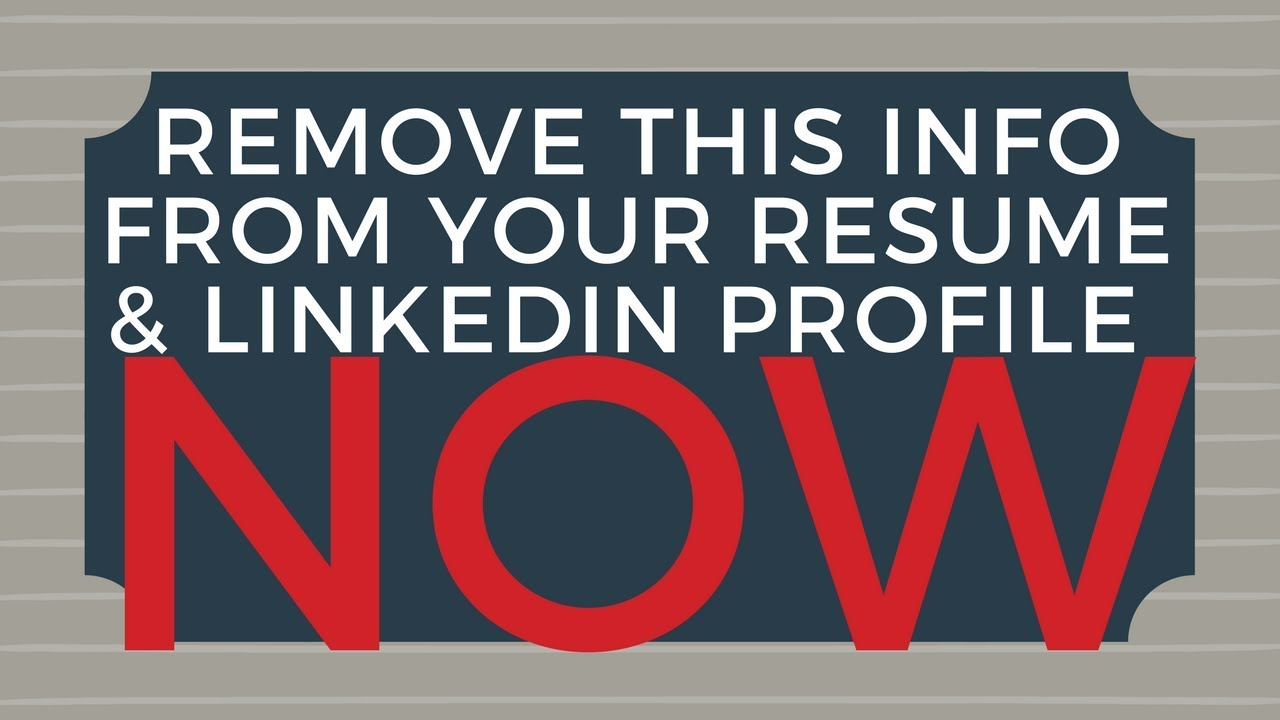 Remove This Information From Your Resume Linkedin Profile Now
