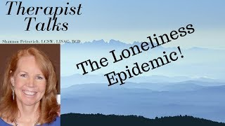 The Loneliness Epidemic and How to Cure it in Yourself! |Shannon Petrovich LCSW