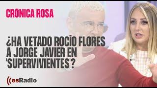 Crónica Rosa: ¿Ha vetado Rocío Flores a Jorge Javier en la final de 'Supervivientes'?