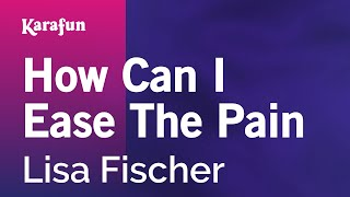 Karaoke How Can I Ease The Pain - Lisa Fischer *