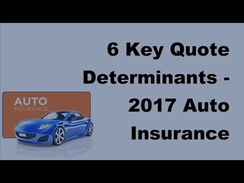 6 Key Quote Determinants |  2017 Auto Insurance Basics