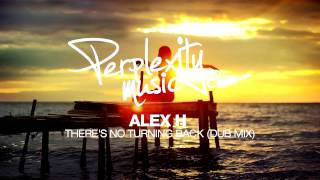 Alex H - There's No Turning Back (Dub Mix)