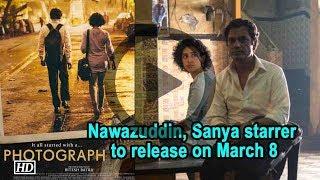 Nawazuddin Sanya starrer Photograph to release on March 8