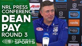 NRL Press Conference: Dean Pay - Round 3 | NRL on Nine